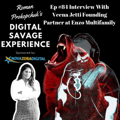 Ep #84 Interview With Veena Jetti Founding Partner at Enzo Multifamily - Roman Prokopchuk's Digital Savage Experience Podcast