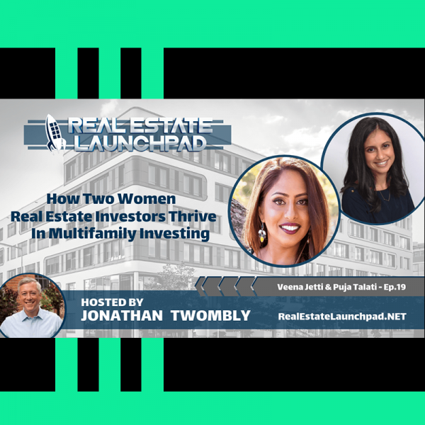 How Two Women Real Estate Investors Thrive In Multifamily Investing with Veena Jetti & Puja Talati, Ep #19